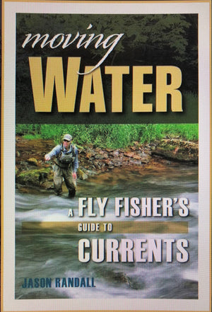 Moving Water A Fly Fisher's Guide to Currents
