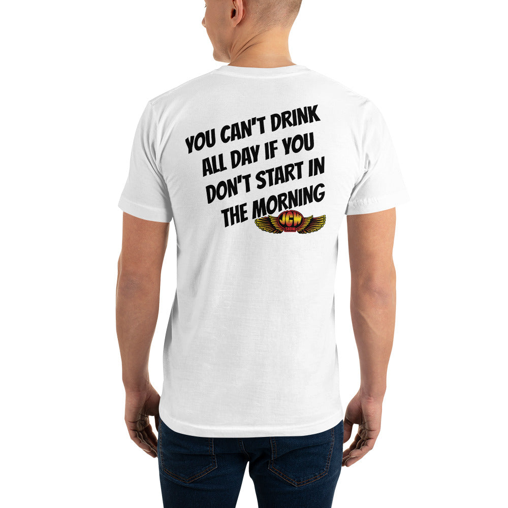 JCW - YOU CAN'T DRINK ALL DAY IF YOU  DON'T START IN  THE MORNING T-Shirt