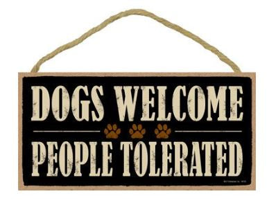 Dogs Welcome, People Tolerated Wooden Plaque