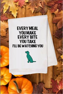 Flour Sack Towel - Every Meal You Make, Every Bite You Take, I'll Be Watching You