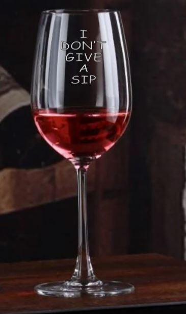 I Don't Give a Sip - Wine Glass