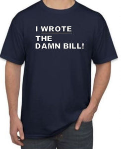 I Wrote the Damn Bill! Shirt