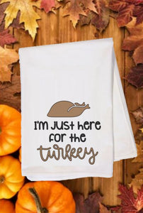 Flour Sack Towel - I'm Just Here for the Turkey