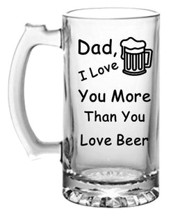 Beer Mug:  Dad, I Love You More than You Love Beer