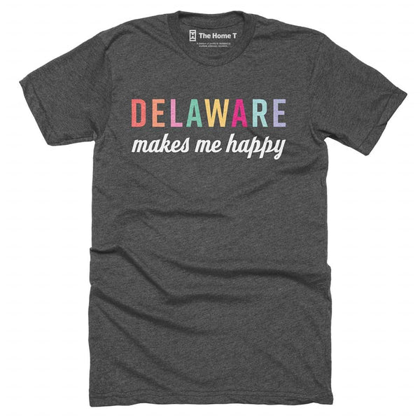 Delaware Makes Me Happy Home T