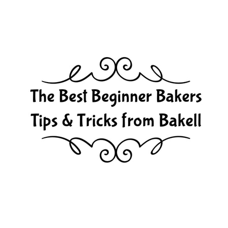 "A ""Must Read"" Beginner Bakers Tips & Tricks Article ~ from Bakell.com 