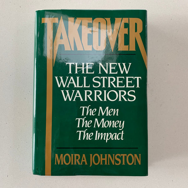 Takeover: The New Wall Street Warriors - the Men, the Money, Impact - Books Above the Bend