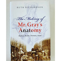 The Making of Mr Gray's Anatomy: Bodies, Books, Fortune, Fame - Books Above the Bend