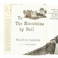 To the Mountains by Rail: People, Events and Tragedies. The New York, Ontario and Western Railway and the Famous Sullivan County Resorts - Books Above the Bend