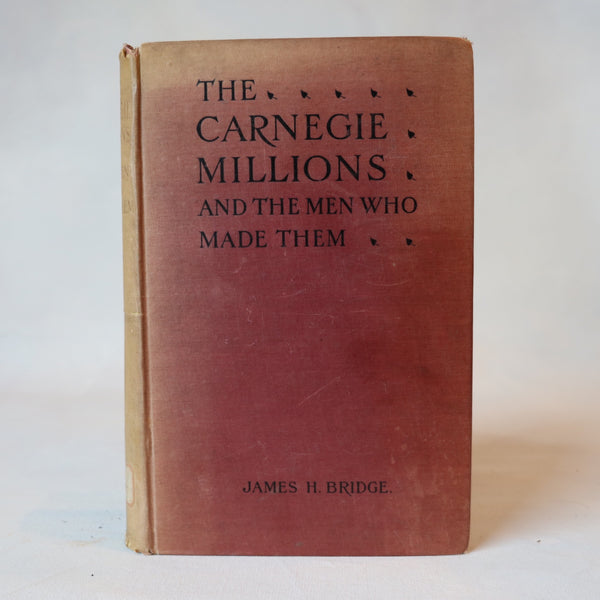 The Carnegie Millions and The Men Who Made Them - Books Above the Bend