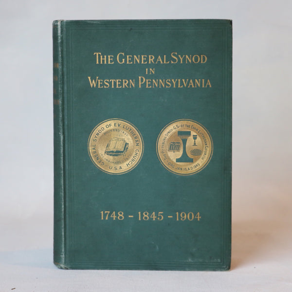 History of the Pittsburgh Synod of the General Synod of the Evangelical Lutheran Church 1748 - 1845 - 1904 - Books Above the Bend
