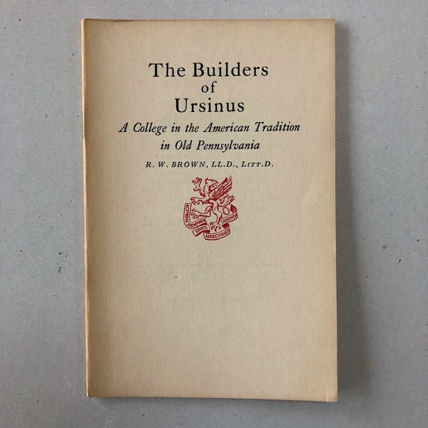 The Builders of Ursinus: A College in the American Tradition in Old Pennsylvania - Books Above the Bend