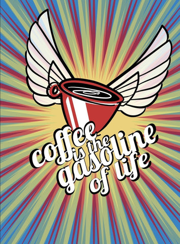 Image of Coffee Is The Gasoline Of Life