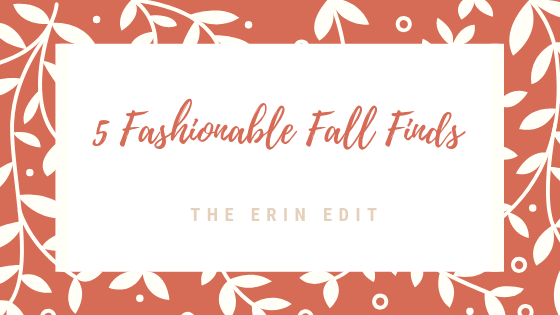 5 Fashionable Fall Finds
