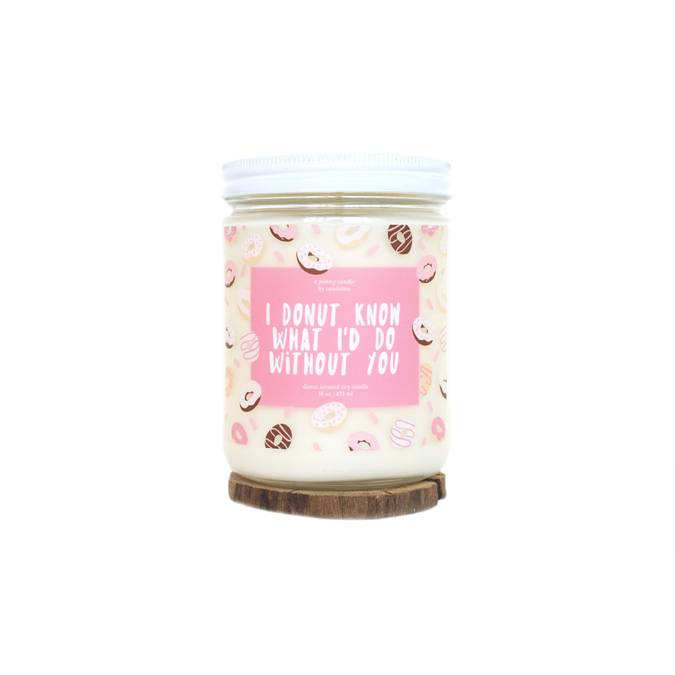 I DONUT KNOW WHAT I'D DO WITHOUT YOU - SOY CANDLE - Erin Edit Shop
