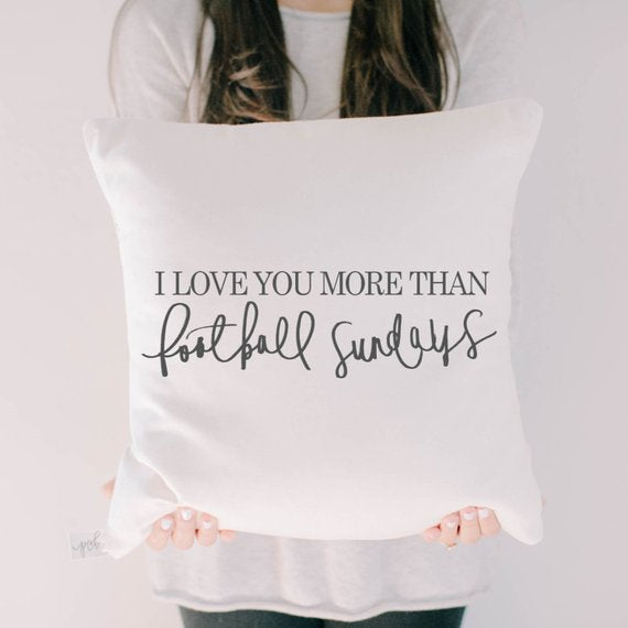 I LOVE YOU MORE THAN FOOTBALL SUNDAYS PILLOW COVER - Erin Edit Shop