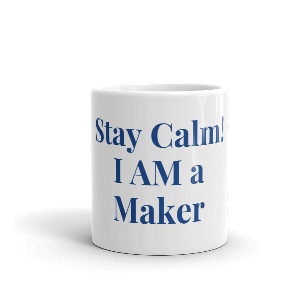 Stay Calm! I AM a Maker - Mug