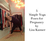 5 Simple Yoga Poses for Pregnancy by Lisa Kazmer