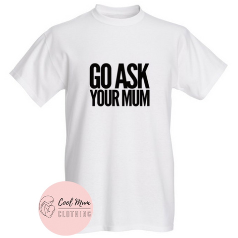 Go Ask Your Mum Tee