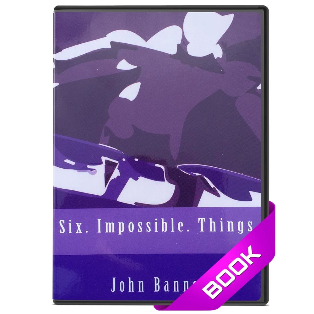 Six Impossible Things Book - John Bannon