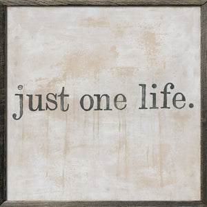 """Just One Life"" Wall Decor - Home Decor"