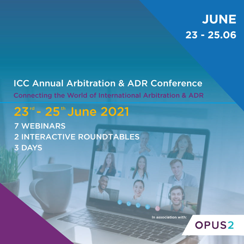 ICC Annual Arbitration & ADR Conference | 23 & 24.06.2021