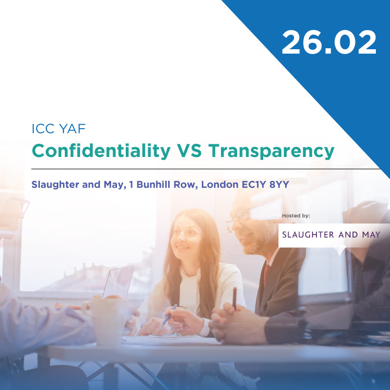 ICC YAF: Confidentiality VS Transparency | 26.02, London 2020 !SOLD OUT!