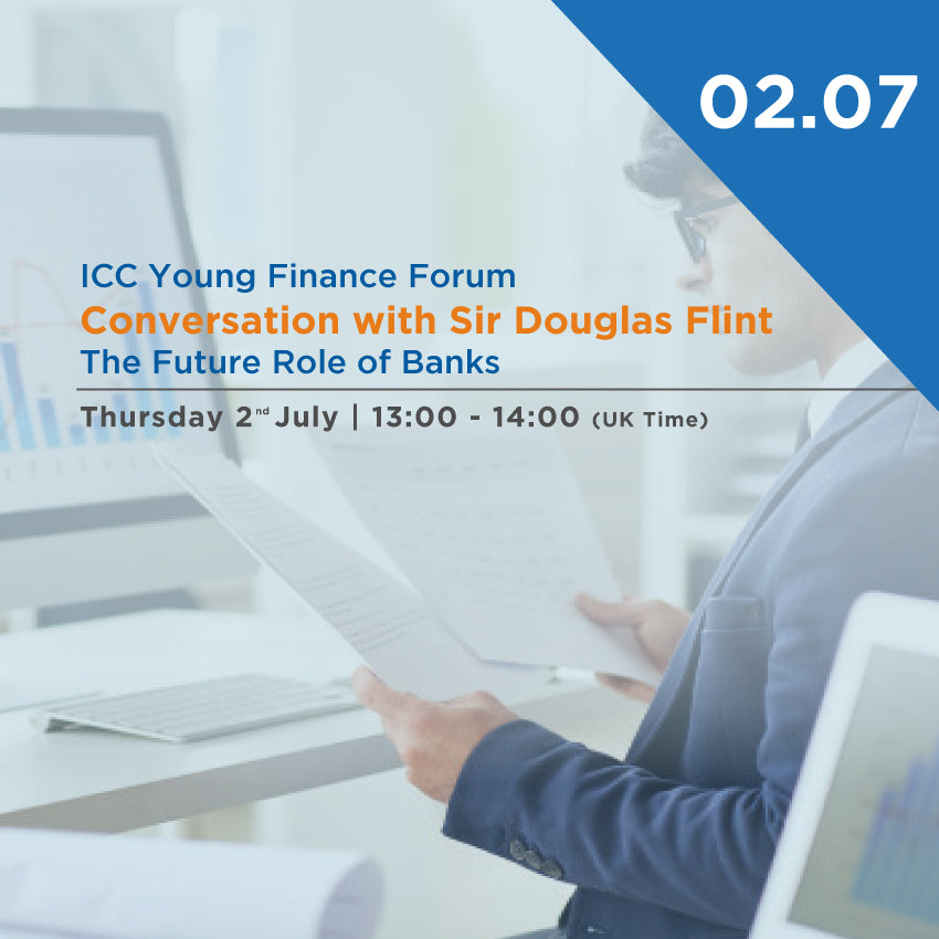 "ICC Young Finance Forum Webinar: Conversation with Sir Douglas Flint on ""The Future Role of Banks"""
