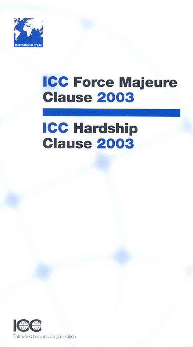 ICC Force Majeure Clause 2003/ICC Hardship Clause 2003