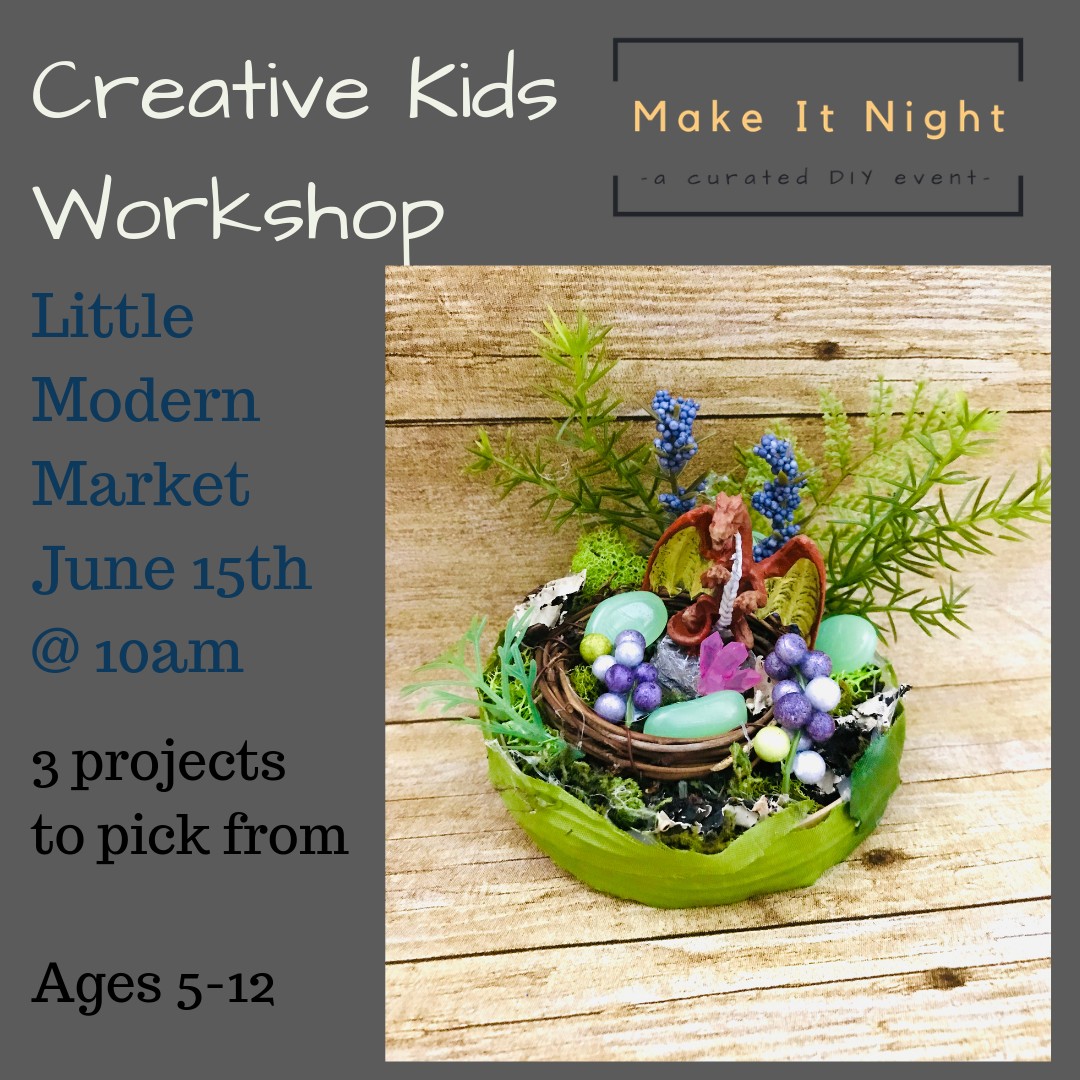 A Creative Kids Workshop- Pick Your Project- Little Modern Market June 15th @10am