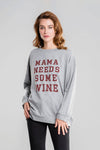 Mama Needs Some Wine Long Sleeve Sweatshirt
