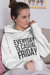 Everyday is Casual Friday Sweatshirt