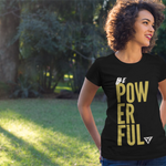 Be Powerful Ladies T shirt