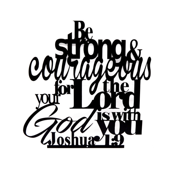 Be Strong & Courageous For The Lord God Is With You Wall Art - Joshua 1:9 - Knob Creek Metal Arts