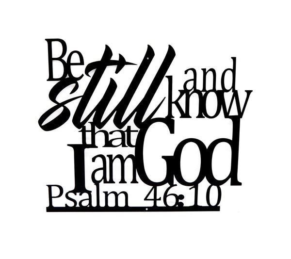 Be Still and Know That I Am God Wall Art - Psalm 46:10 - Knob Creek Metal Arts