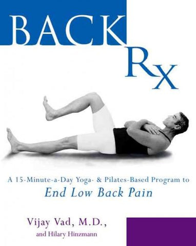 Back Rx: A Fifteen-Minute-A-Day Yoga-And Pilates-Based Program to End Low Back Pain Forever