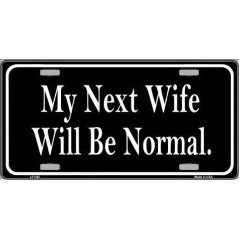 Smart Blonde My Next Wife Will Be Normal Novelty Vanity Metal License Plate Tag Sign