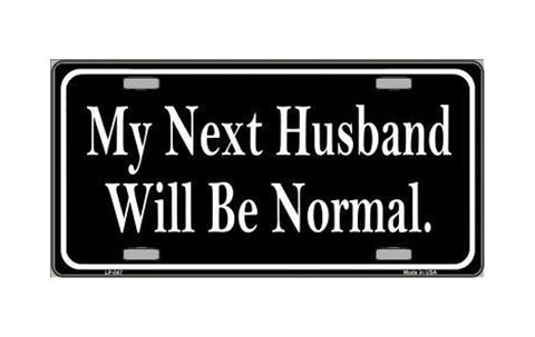 Smart Blonde My Next Husband Will Be Normal Novelty Vanity Metal License Plate Tag Sign