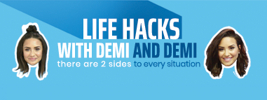 Life Hacks with Demi & Demi