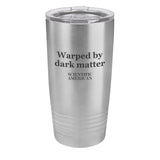 Warped By Dark Matter Headline Laser Etched Tumbler