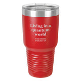 Living In A Quantum World Headline Laser Etched Tumbler
