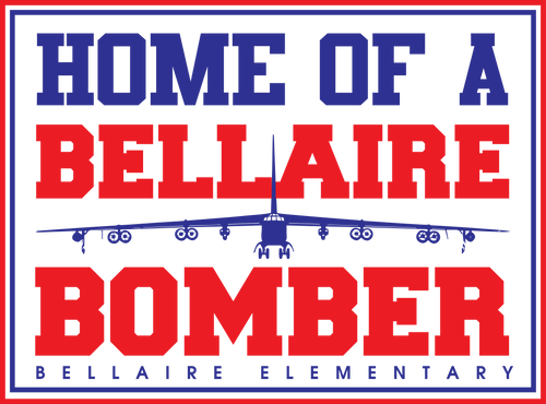 BELLAIRE ELEMENTARY: HOME OF A BOMBER YARD SIGN     ***PLEASE PUT STUDENTS GRADE IN PLACE OF TEACHER NAME