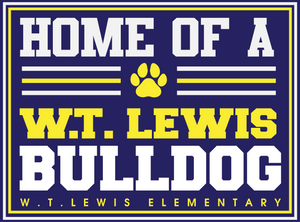 W.T. LEWIS ELEMENTARY: YARD SIGN  ****PLEASE PUT STUDENTS GRADE IN PLACE OF TEACHER NAME