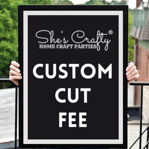 Custom Cut Fee