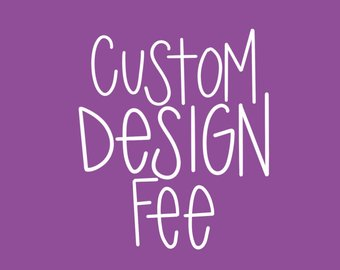 Custom Design/Size Fee