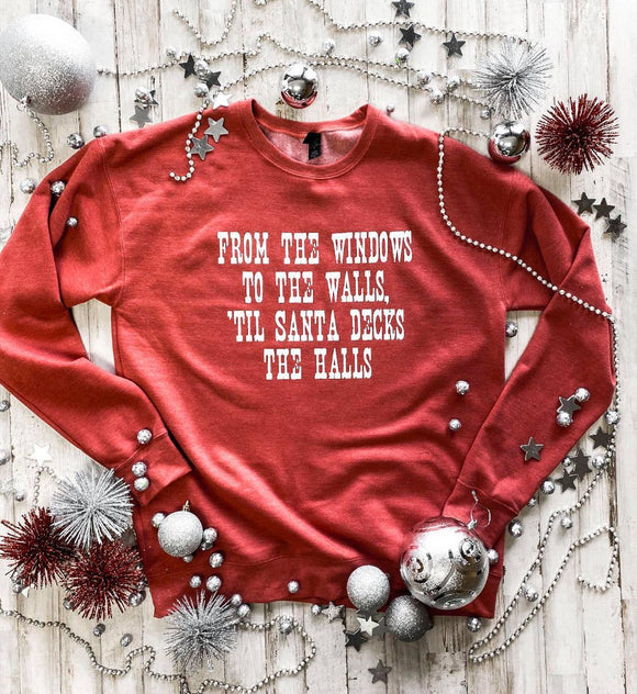 From The Windows To The Walls Til Santa Decks The Halls Sweatshirt