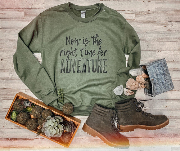 Now Is The Right Time For Adventure Sweatshirt (Military Green)