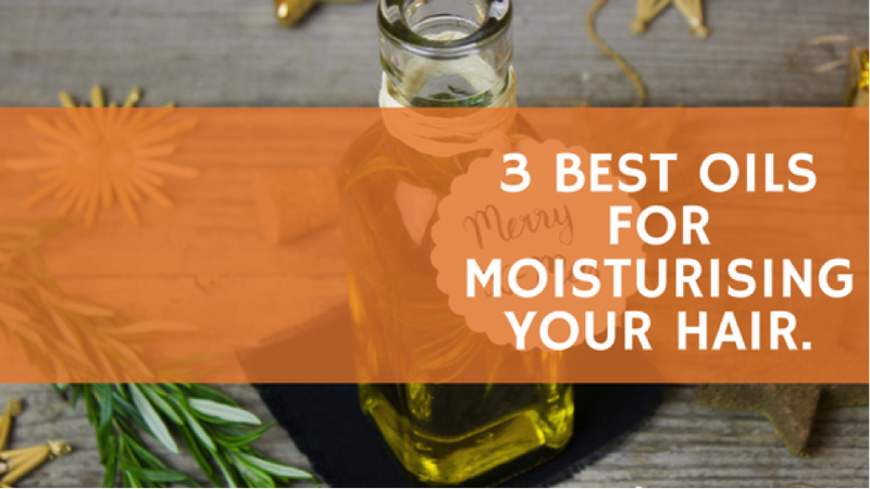 THREE BEST OILS FOR MOISTURISING YOUR HAIR