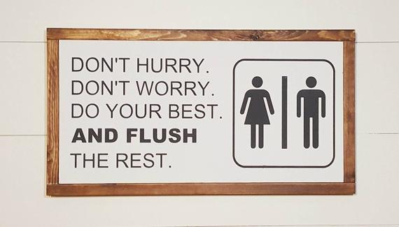 Don't Hurry, Don't Worry, Do Your Best and Flush the Rest