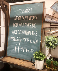 The Most Important Work You Will Ever Do Will Be Within The Walls Of Your Own Home
